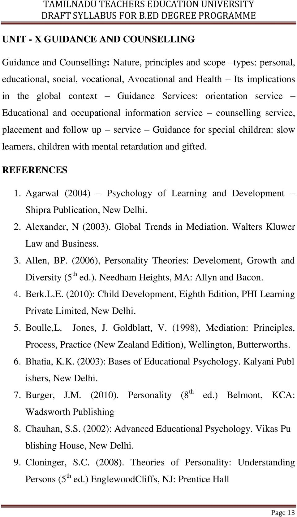 children with mental retardation and gifted. REFERENCES 1. Agarwal (2004) Psychology of Learning and Development Shipra Publication, New Delhi. 2. Alexander, N (2003). Global Trends in Mediation.