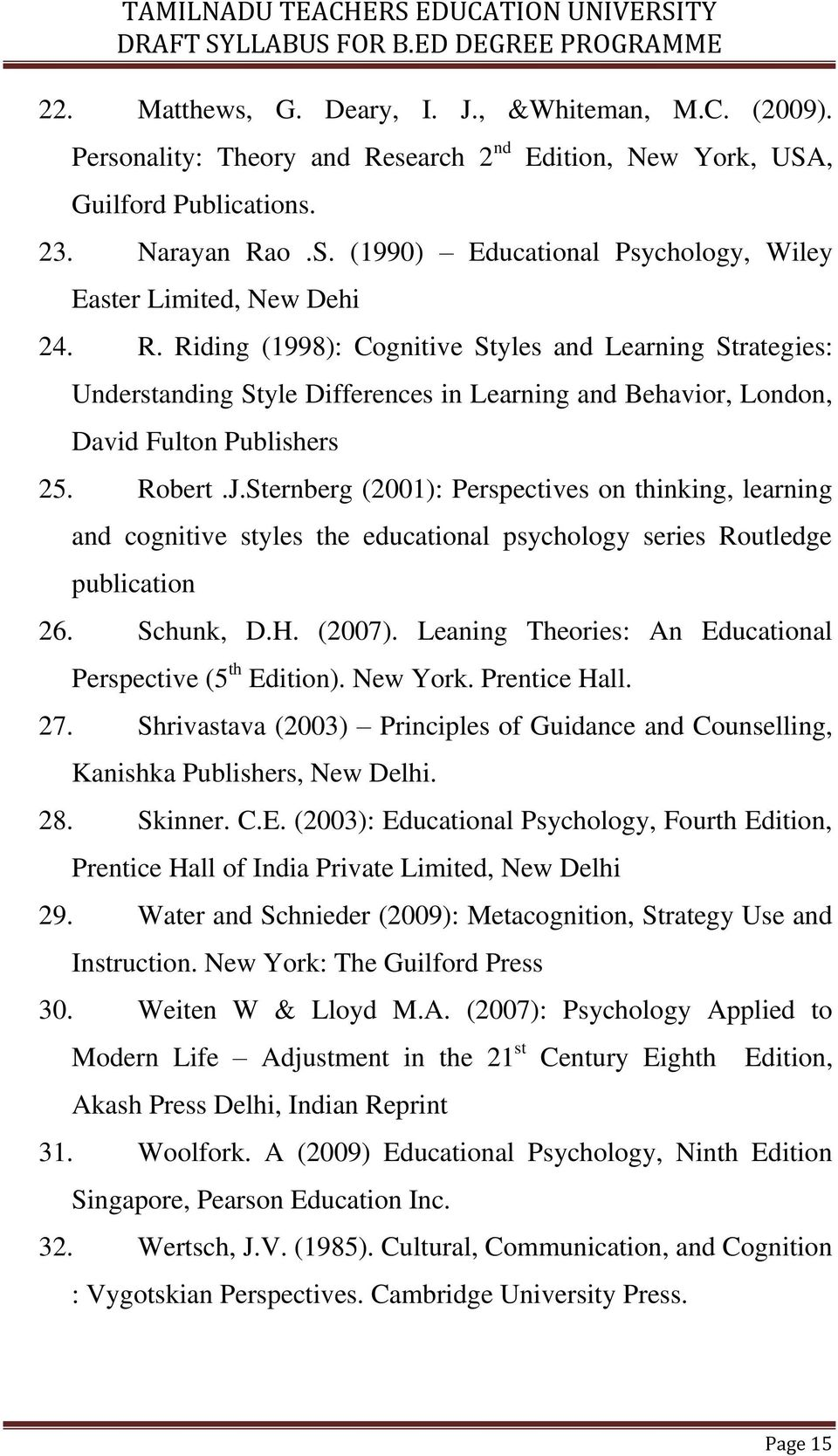 Robert.J.Sternberg (2001): Perspectives on thinking, learning and cognitive styles the educational psychology series Routledge publication 26. Schunk, D.H. (2007).