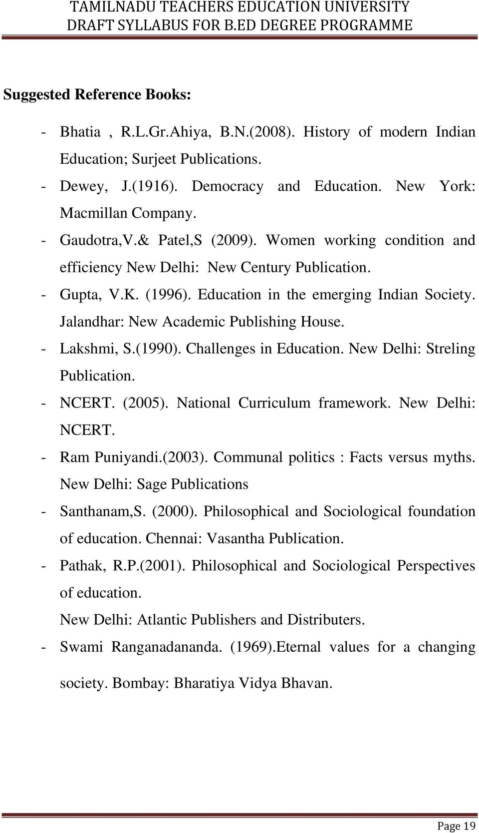 Jalandhar: New Academic Publishing House. - Lakshmi, S.(1990). Challenges in Education. New Delhi: Streling Publication. - NCERT. (2005). National Curriculum framework. New Delhi: NCERT.