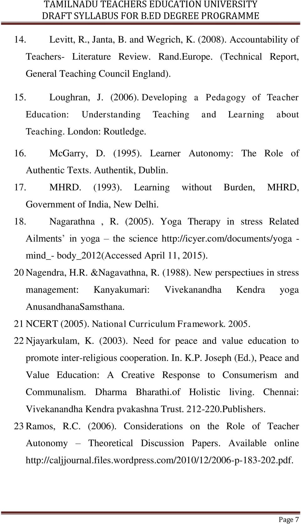 Authentik, Dublin. 17. MHRD. (1993). Learning without Burden, MHRD, Government of India, New Delhi. 18. Nagarathna, R. (2005). Yoga Therapy in stress Related Ailments in yoga the science http://icyer.