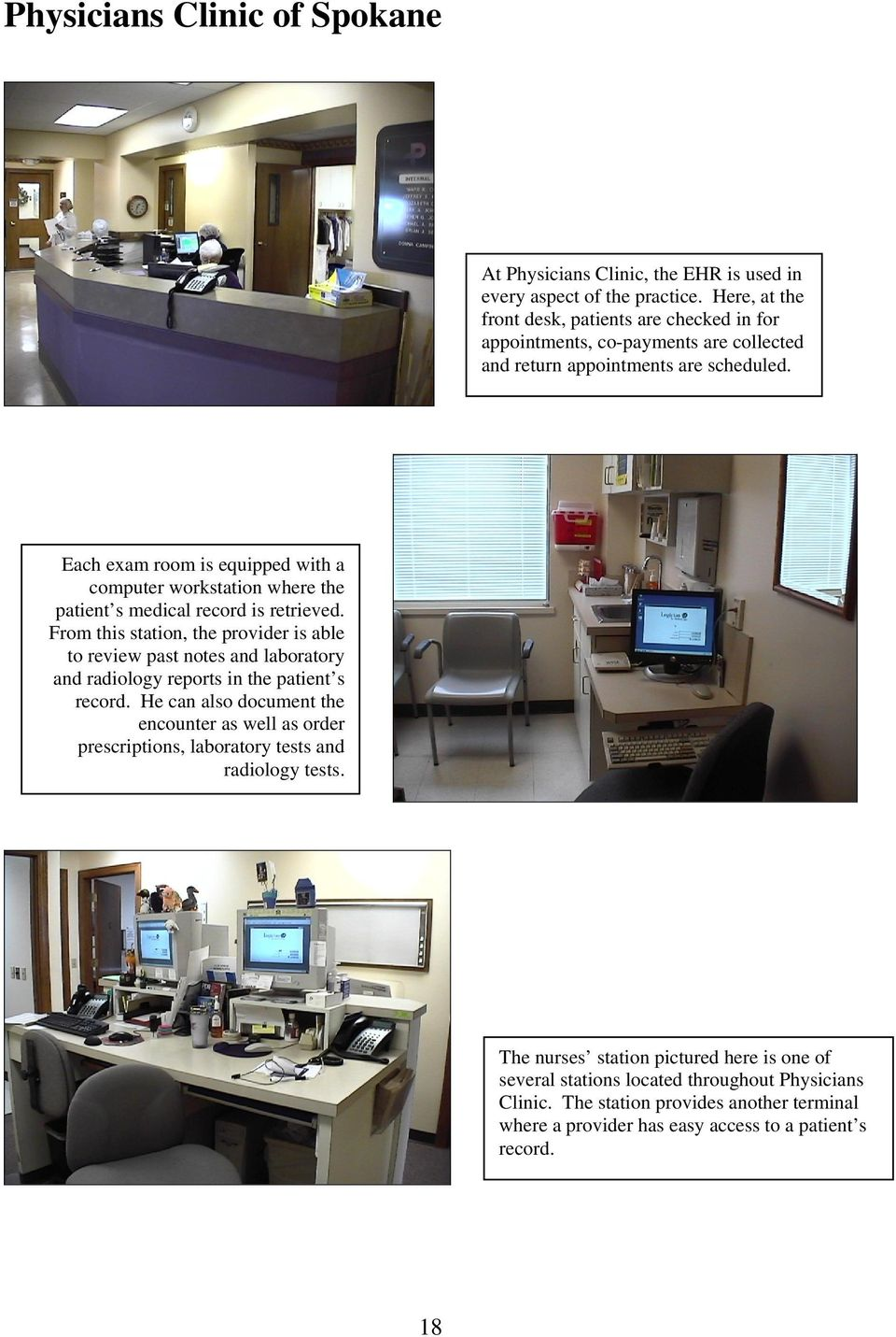 Each exam room is equipped with a computer workstation where the patient s medical record is retrieved.