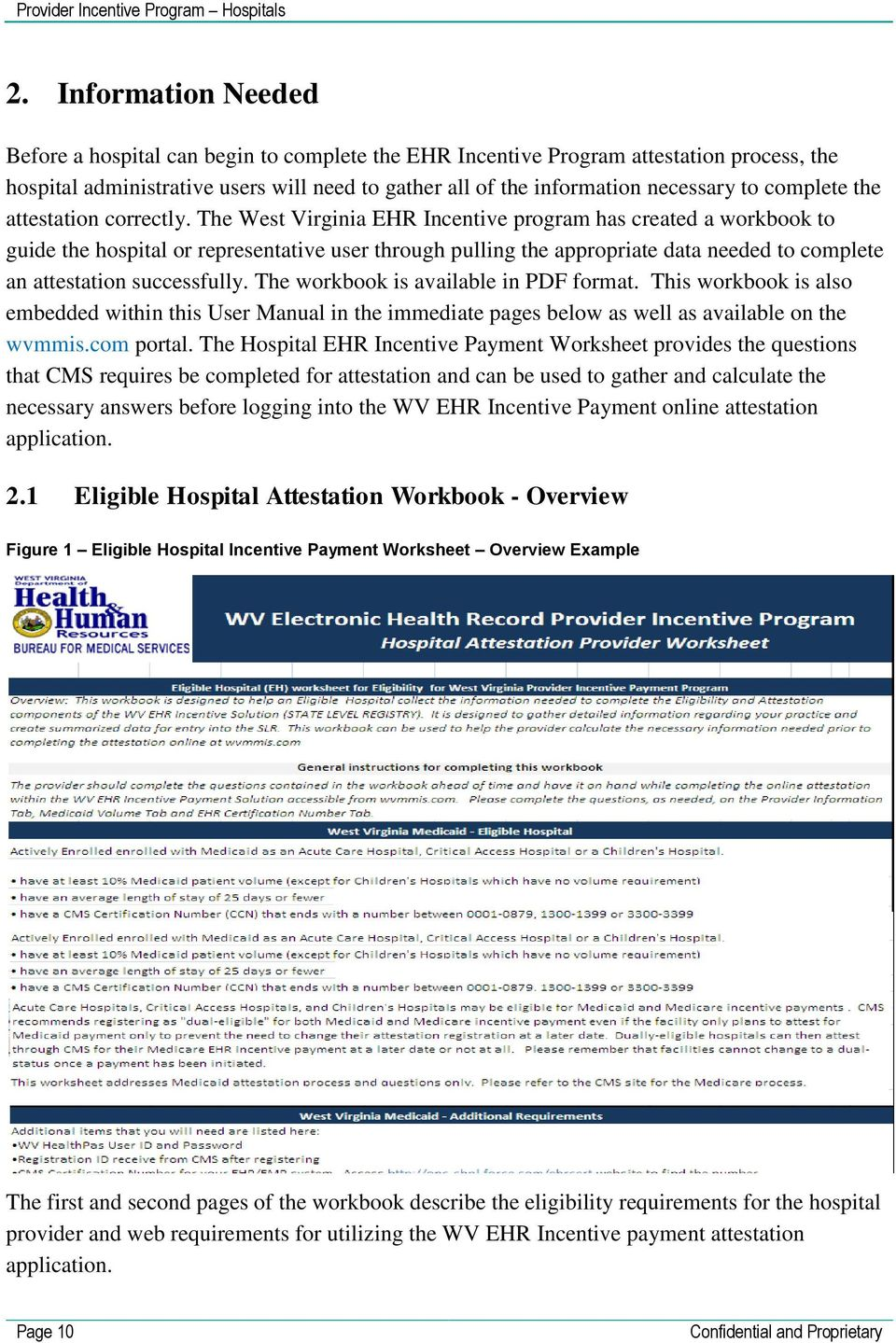 The West Virginia EHR Incentive program has created a workbook to guide the hospital or representative user through pulling the appropriate data needed to complete an attestation successfully.