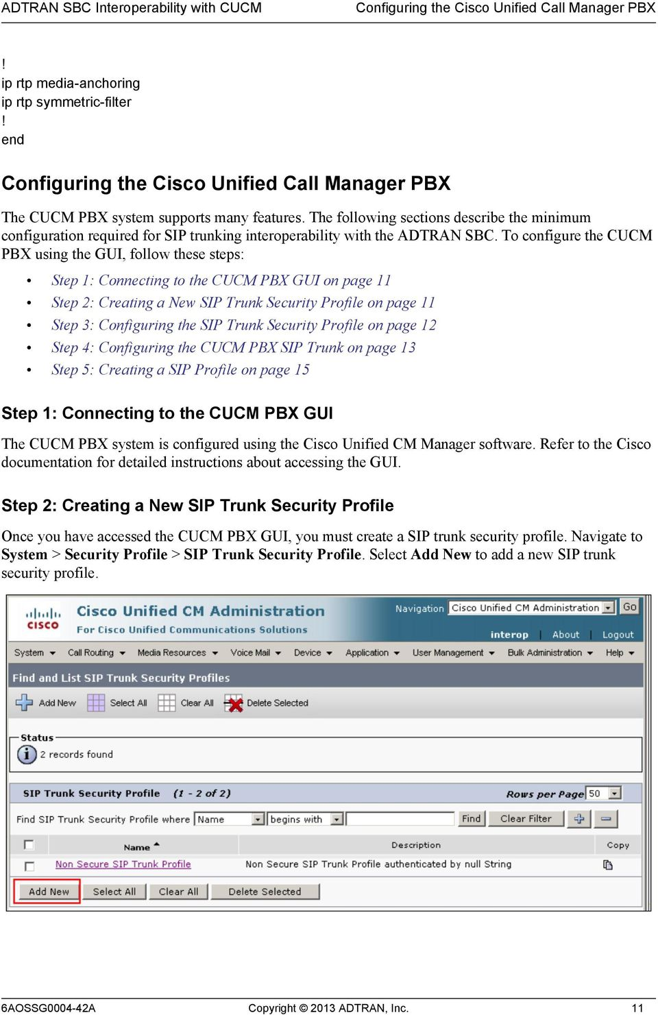 To configure the CUCM PBX using the GUI, follow these steps: Step 1: Connecting to the CUCM PBX GUI on page 11 Step 2: Creating a New SIP Trunk Security Profile on page 11 Step 3: Configuring the SIP
