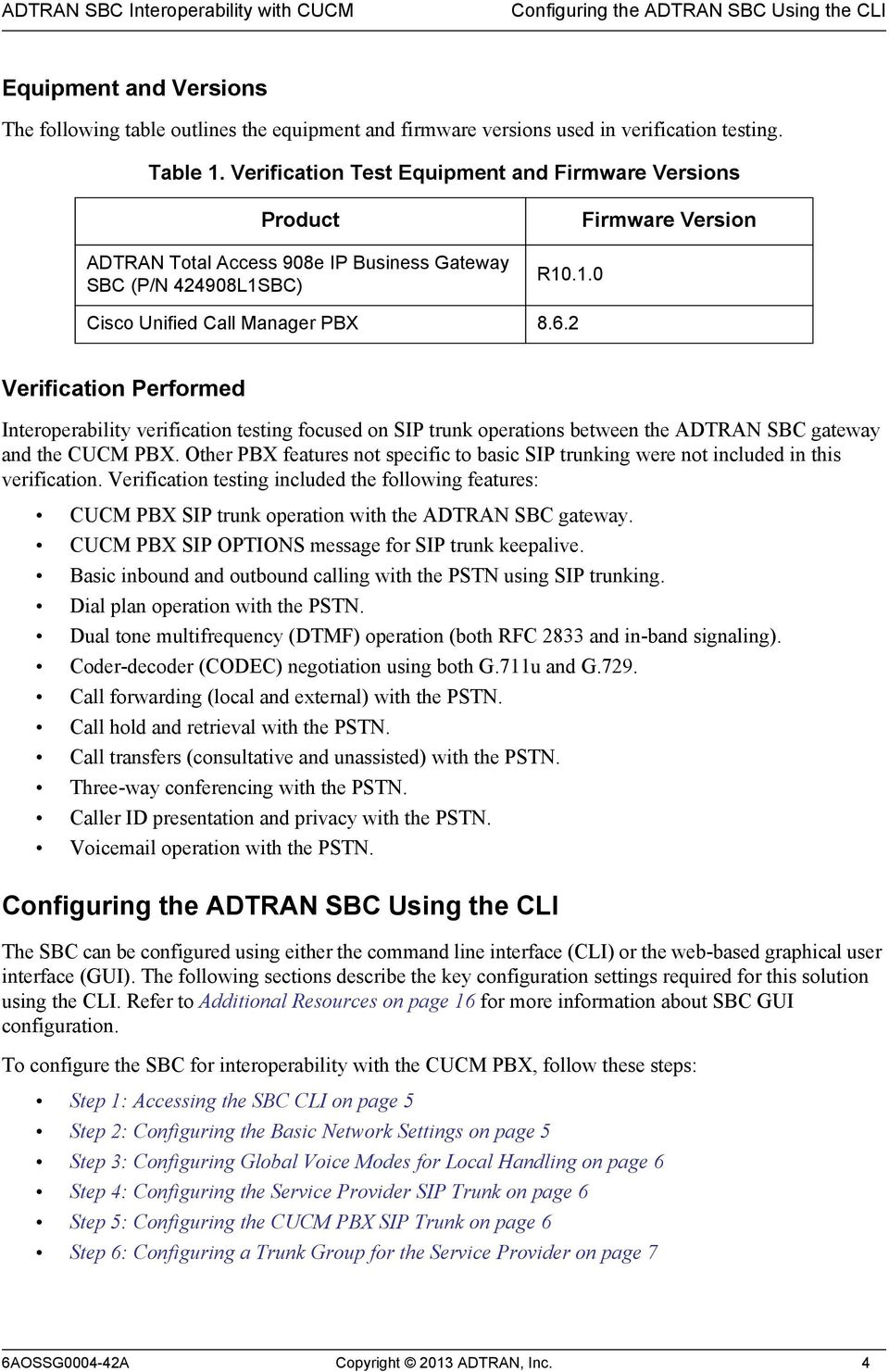 2 Verification Performed Interoperability verification testing focused on SIP trunk operations between the ADTRAN SBC gateway and the CUCM PBX.