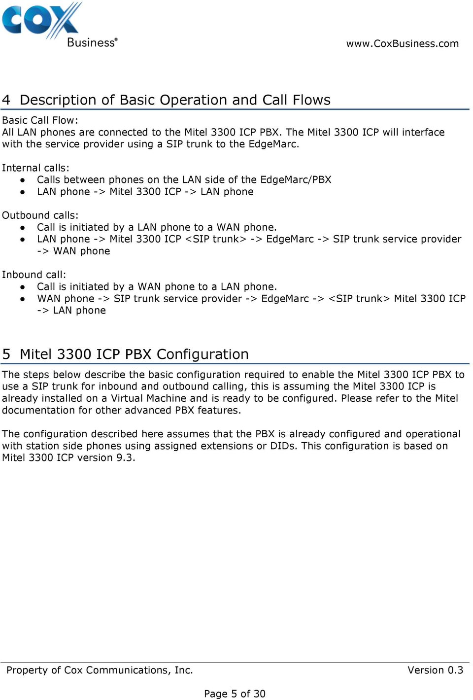 Internal calls: Calls between phones on the LAN side of the EdgeMarc/PBX LAN phone -> Mitel 3300 ICP -> LAN phone Outbound calls: Call is initiated by a LAN phone to a WAN phone.