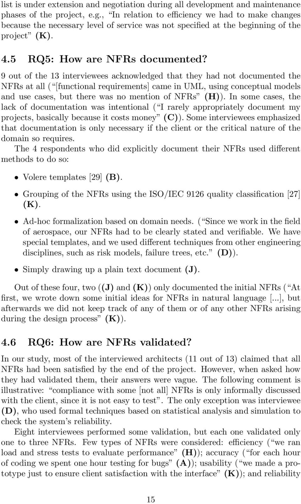 9 out of the 13 interviewees acknowledged that they had not documented the NFRs at all ( [functional requirements] came in UML, using conceptual models and use cases, but there was no mention of NFRs