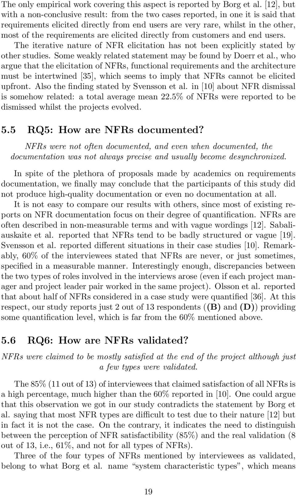 are elicited directly from customers and end users. The iterative nature of NFR elicitation has not been explicitly stated by other studies. Some weakly related statement may be found by Doerr et al.