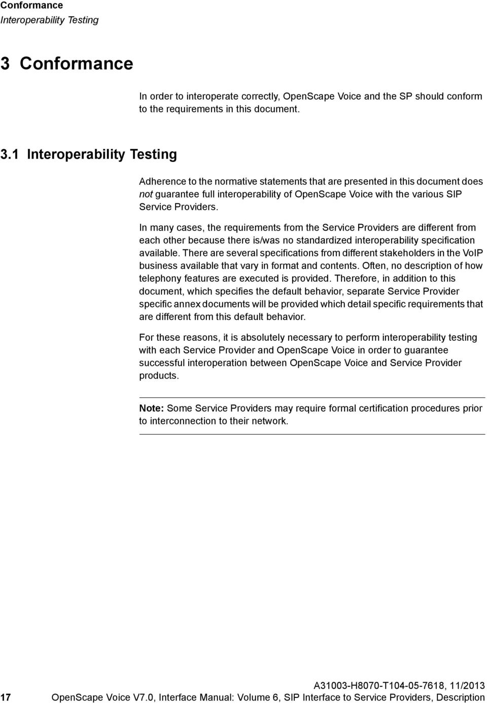 1 Interoperability Testing Adherence to the normative statements that are presented in this document does not guarantee full interoperability of OpenScape Voice with the various SIP Service Providers.