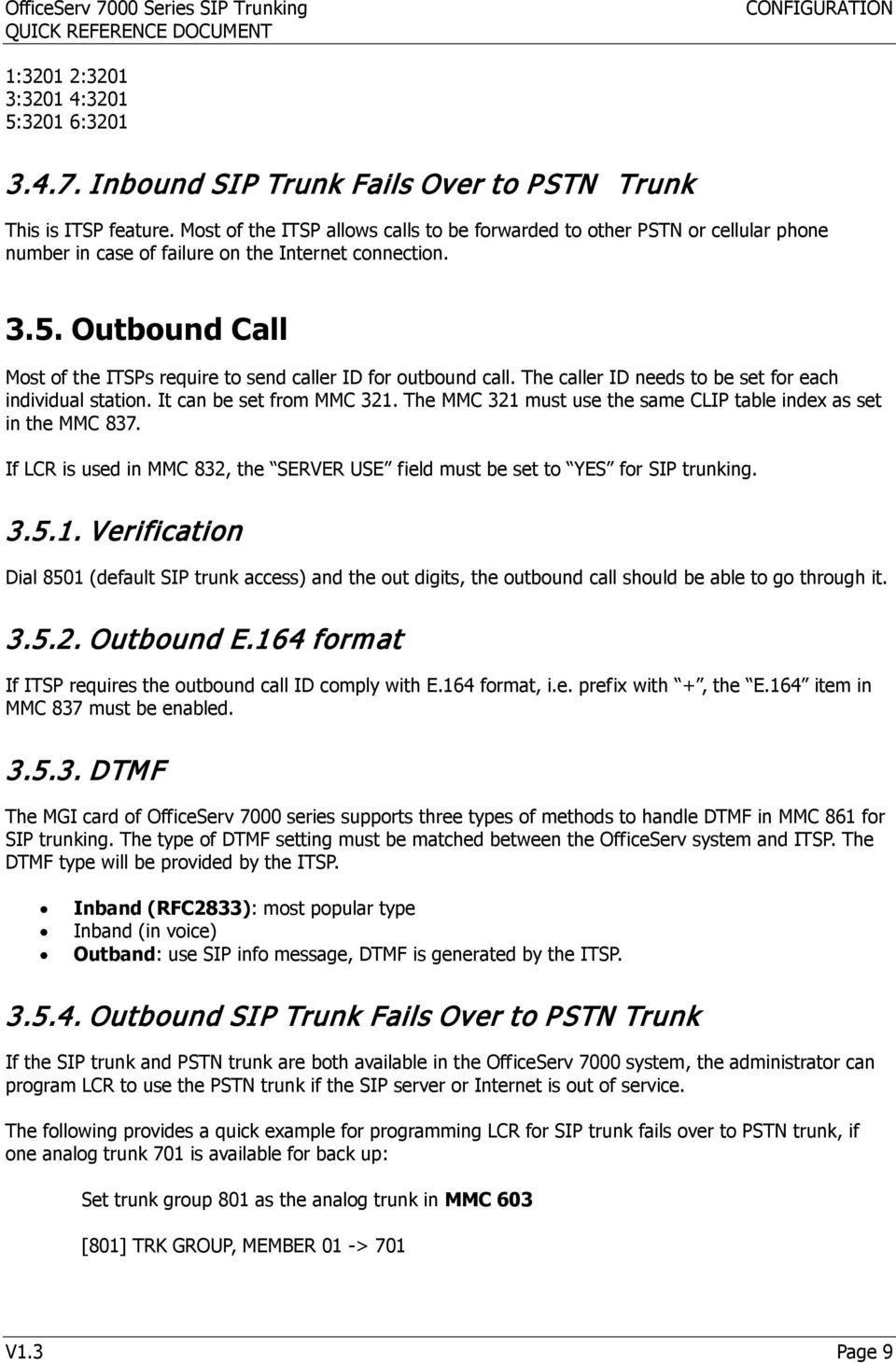 Outbound Call Most of the ITSPs require to send caller ID for outbound call. The caller ID needs to be set for each individual station. It can be set from MMC 321.