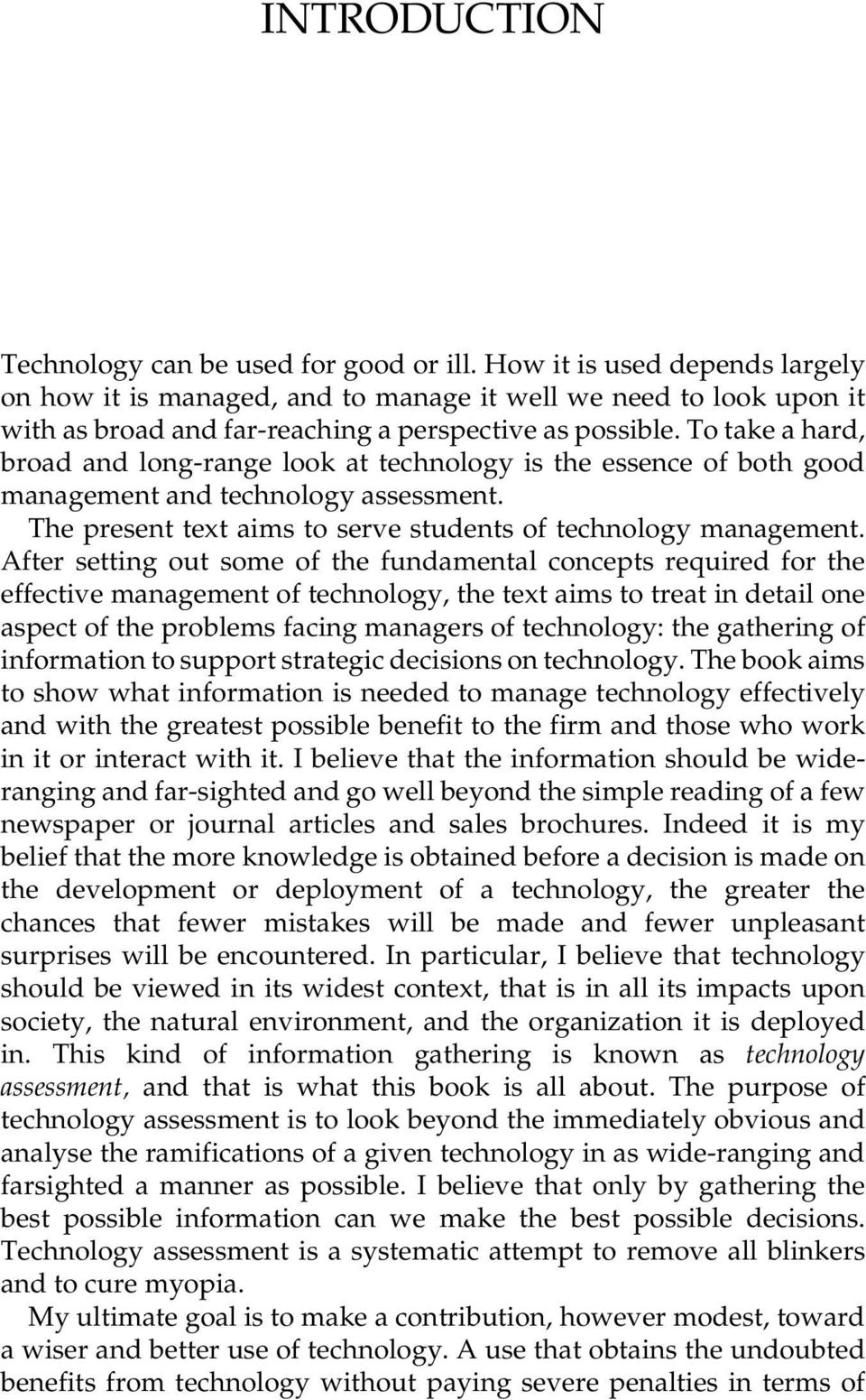 To take a hard, broad and long-range look at technology is the essence of both good management and technology assessment. The present text aims to serve students of technology management.