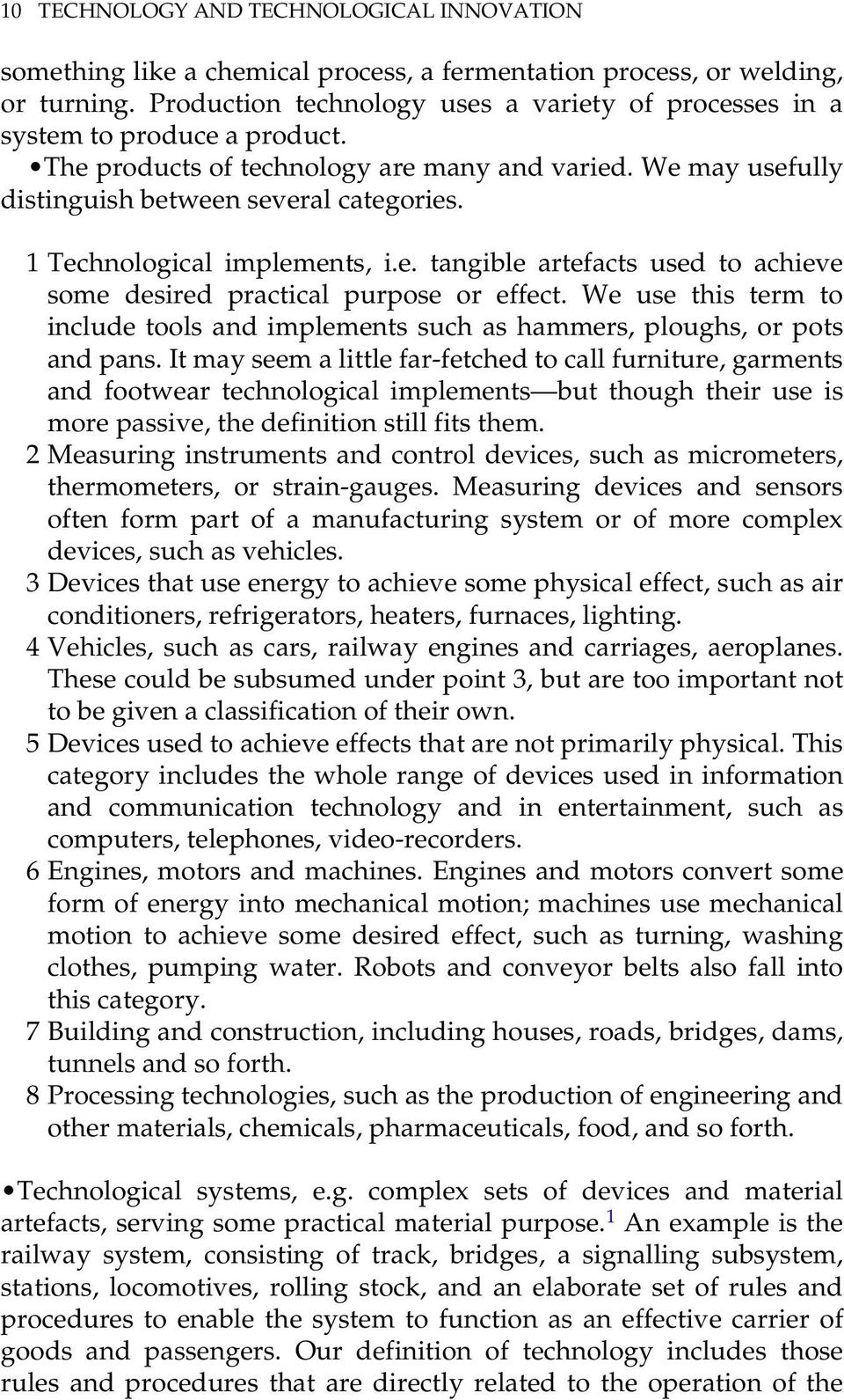 1 Technological implements, i.e. tangible artefacts used to achieve some desired practical purpose or effect.