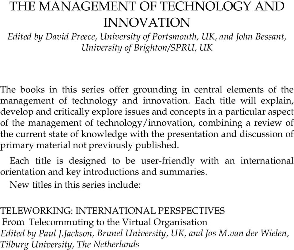 Each title will explain, develop and critically explore issues and concepts in a particular aspect of the management of technology/innovation, combining a review of the current state of knowledge