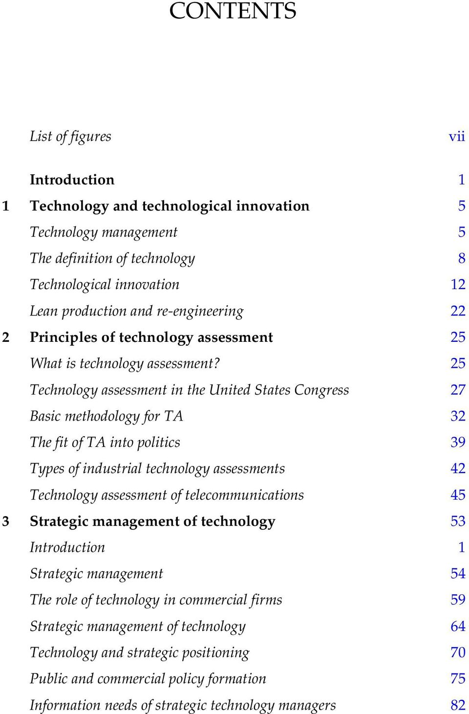 25 Technology assessment in the United States Congress 27 Basic methodology for TA 32 The fit of TA into politics 39 Types of industrial technology assessments 42 Technology assessment of