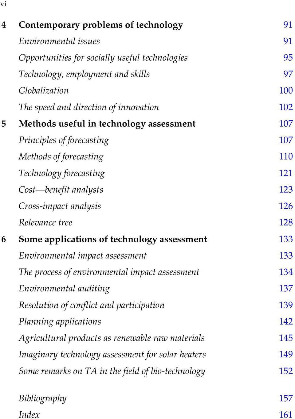 Relevance tree 128 6 Some applications of technology assessment 133 Environmental impact assessment 133 The process of environmental impact assessment 134 Environmental auditing 137 Resolution of