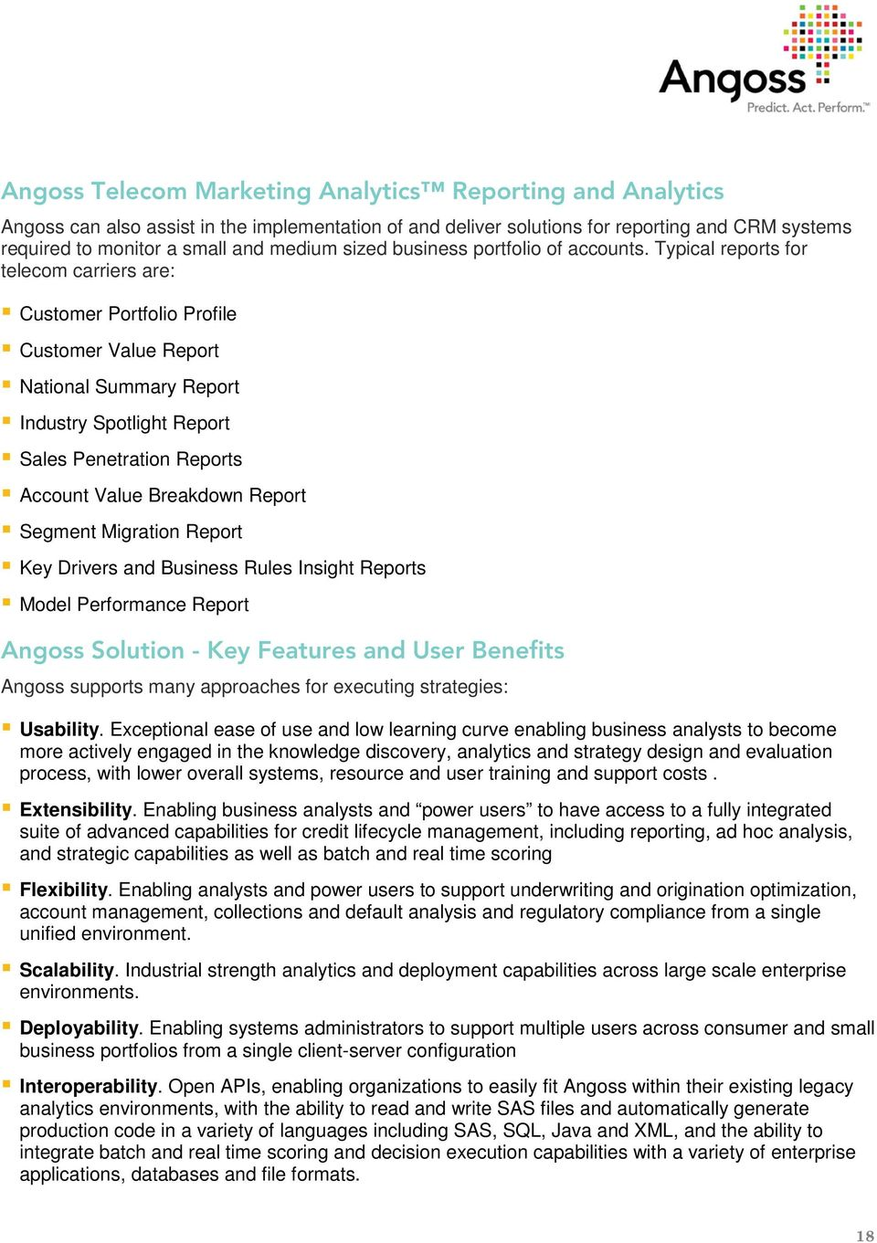 Typical reports for telecom carriers are: Customer Portfolio Profile Customer Value Report National Summary Report Industry Spotlight Report Sales Penetration Reports Account Value Breakdown Report
