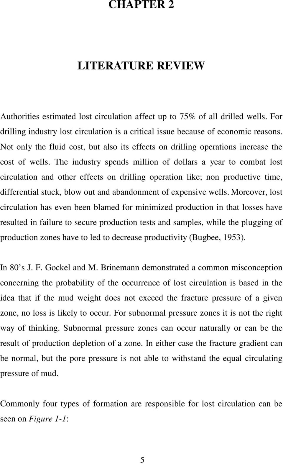 The industry spends million of dollars a year to combat lost circulation and other effects on drilling operation like; non productive time, differential stuck, blow out and abandonment of expensive