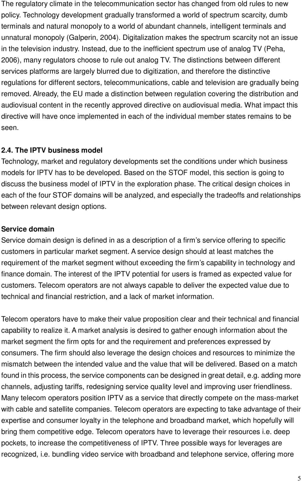 2004). Digitalization makes the spectrum scarcity not an issue in the television industry.