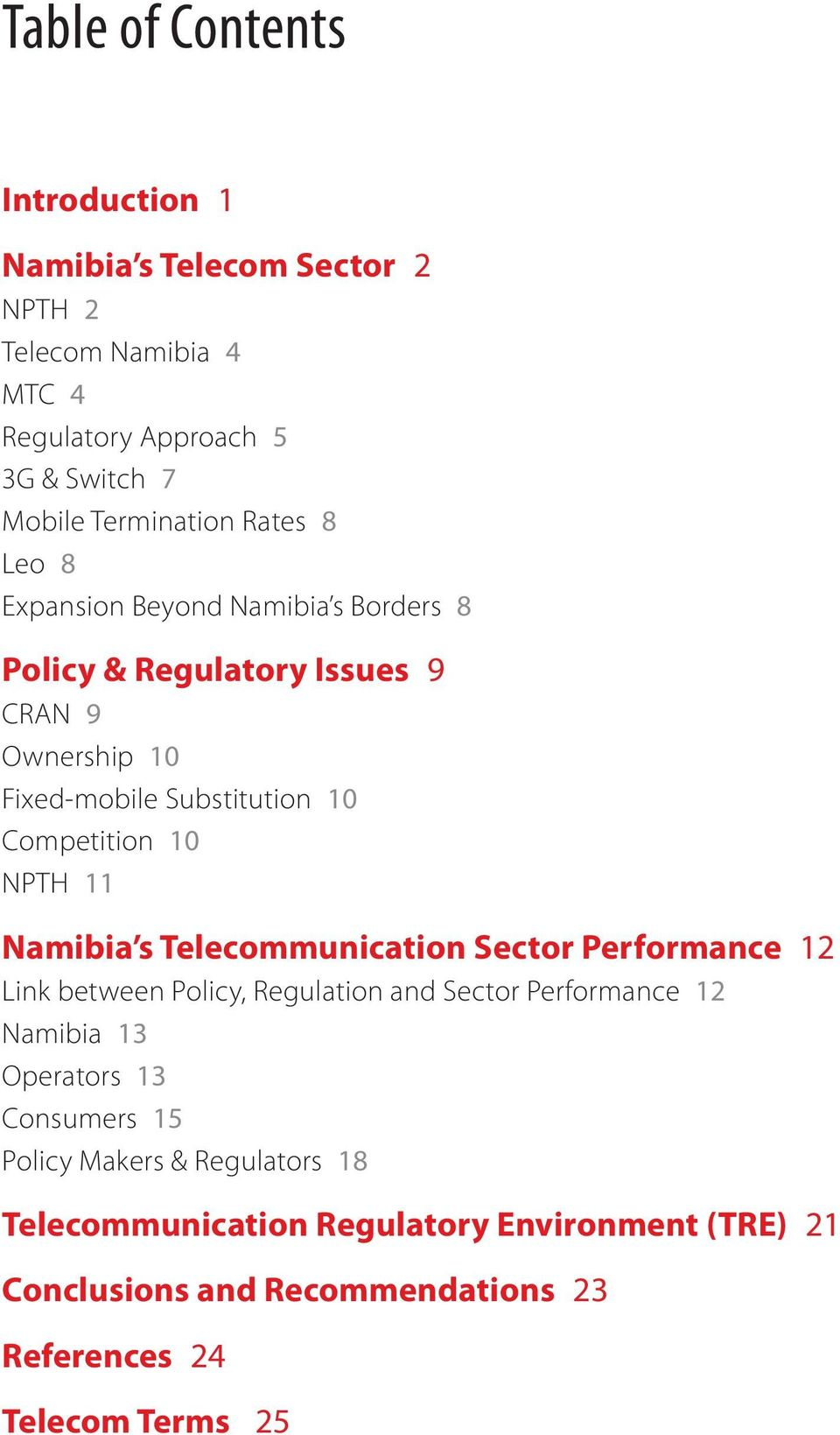 NPTH 11 Namibia s Telecommunication Sector Performance 12 Link between Policy, Regulation and Sector Performance 12 Namibia 13 Operators 13
