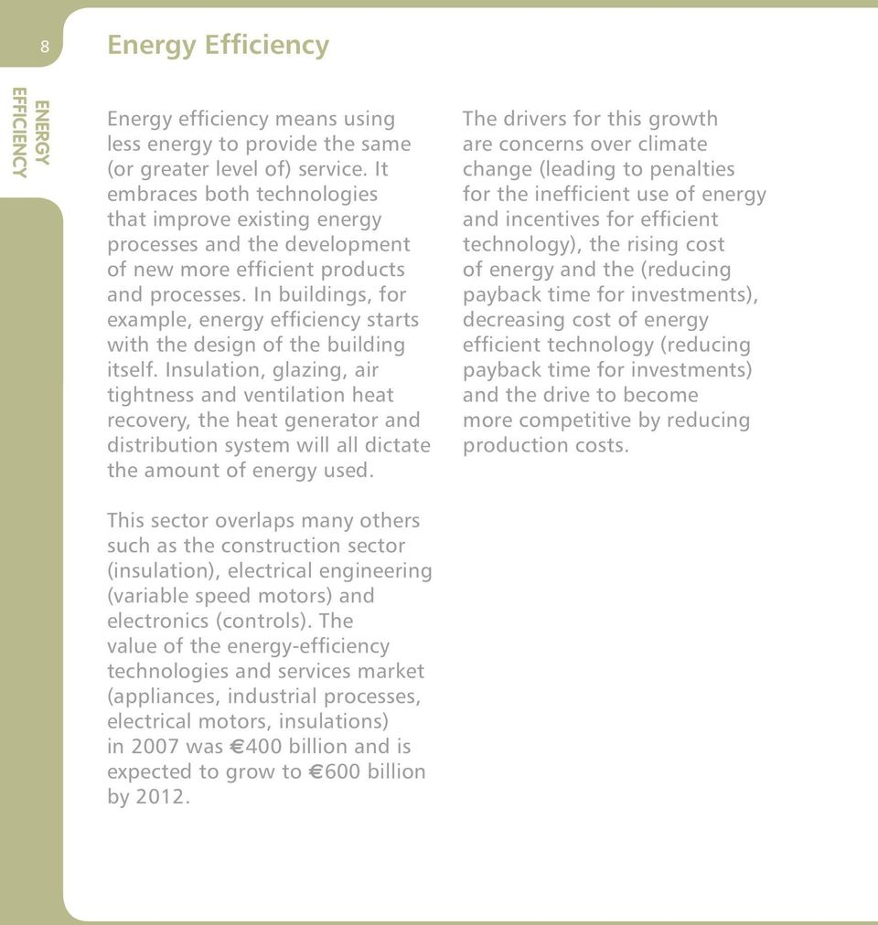 In buildings, for example, energy efficiency starts with the design of the building itself.
