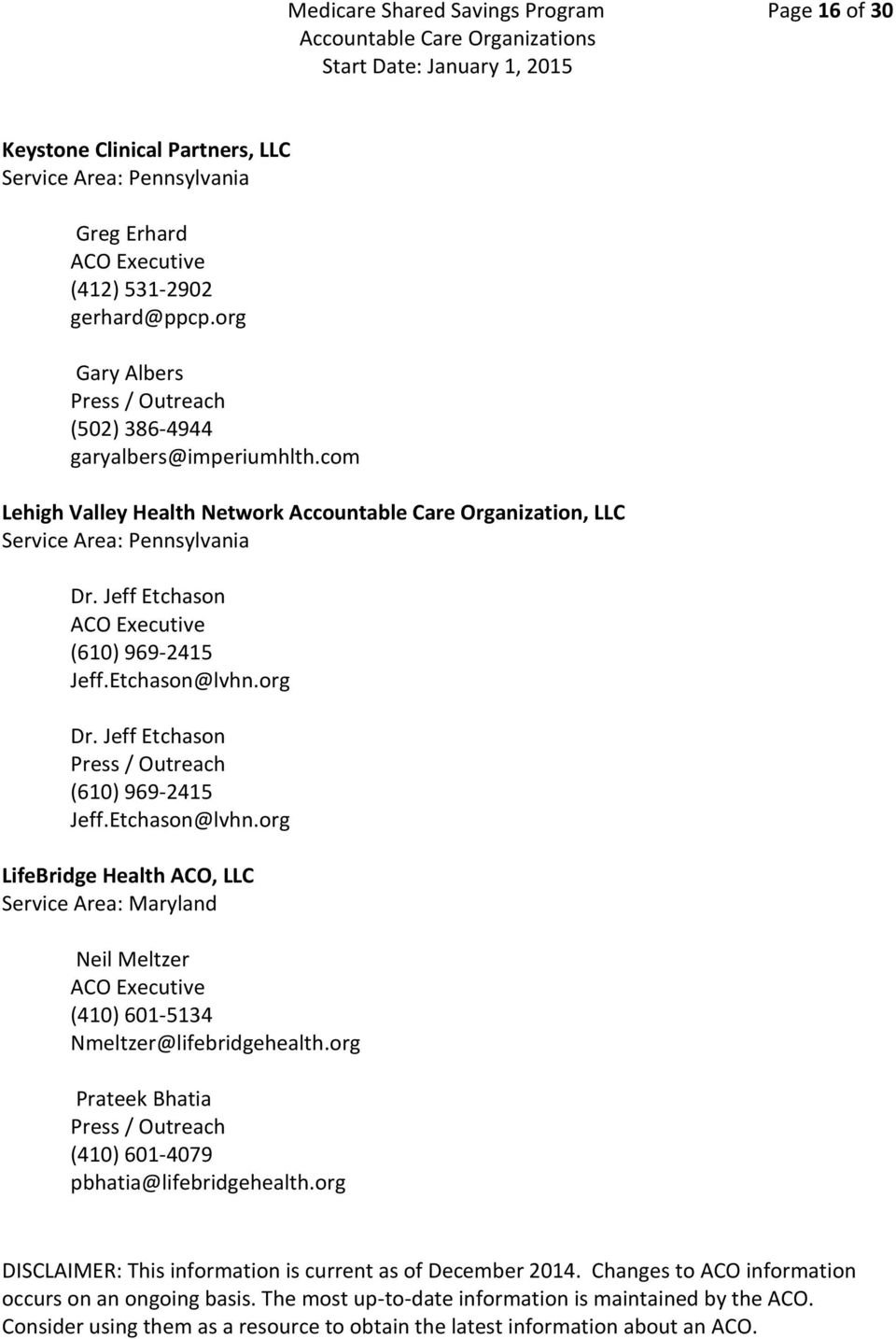 com Lehigh Valley Health Network Accountable Care Organization, LLC Service Area: Pennsylvania Dr. Jeff Etchason (610) 969-2415 Jeff.