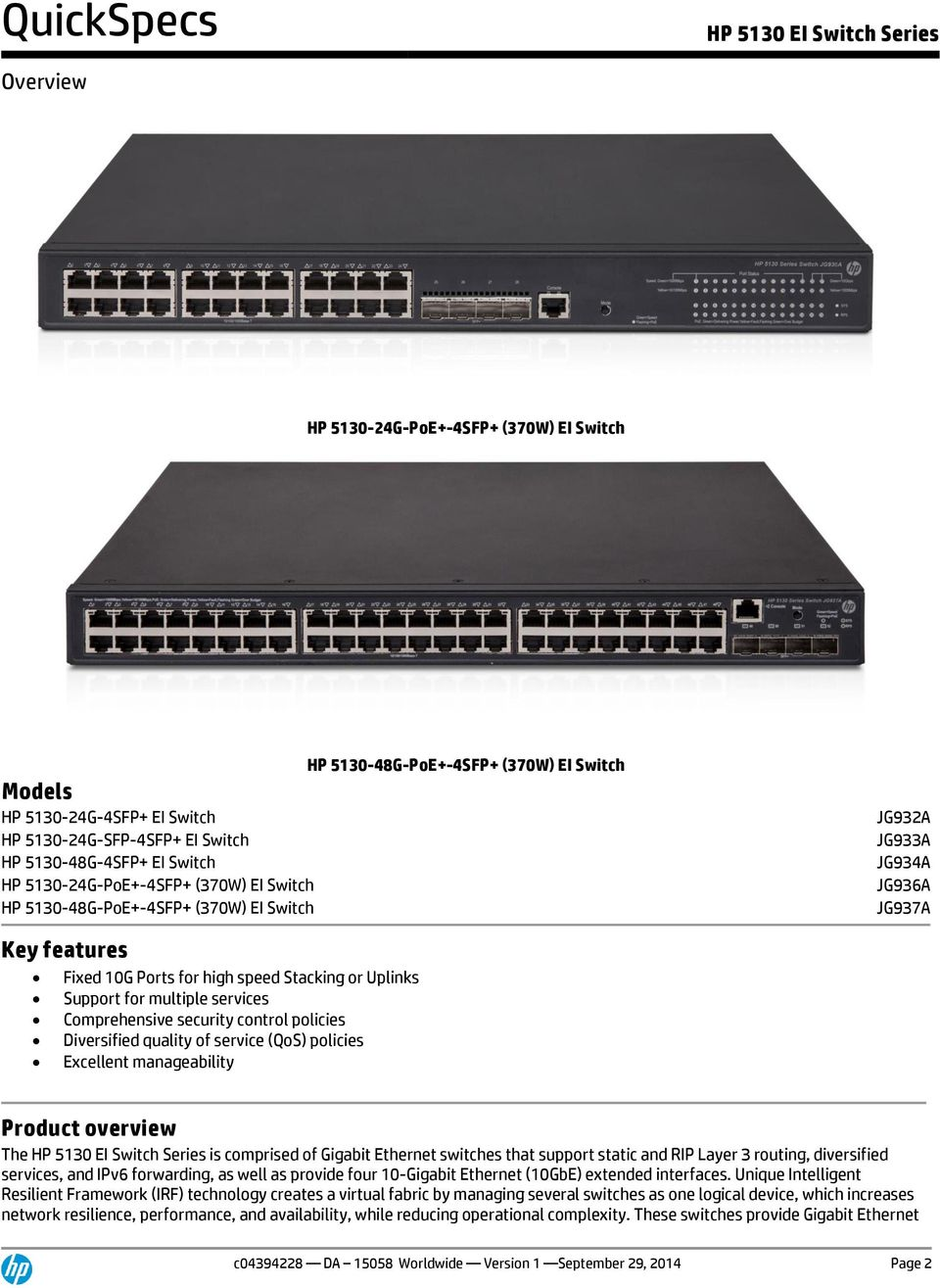 services Comprehensive security control policies Diversified quality of service (QoS) policies Excellent manageability Product overview The is comprised of Gigabit Ethernet switches that support