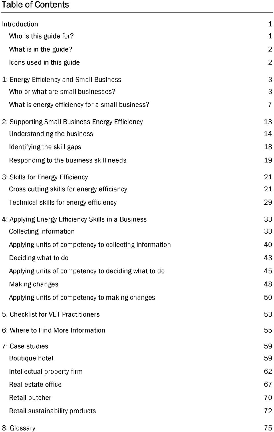 7 2: Supporting Small Business Energy Efficiency 13 Understanding the business 14 Identifying the skill gaps 18 Responding to the business skill needs 19 3: Skills for Energy Efficiency 21 Cross
