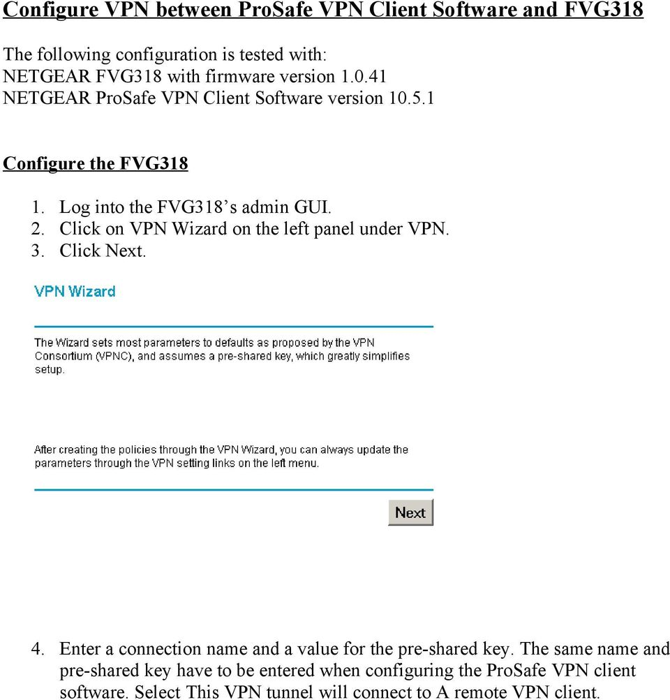 Click on VPN Wizard on the left panel under VPN. 3. Click Next. 4. Enter a connection name and a value for the pre-shared key.