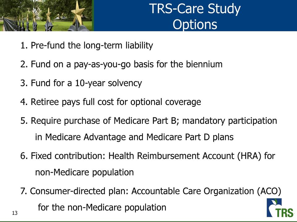 Require purchase of Medicare Part B; mandatory participation in Medicare Advantage and Medicare Part D plans 6.