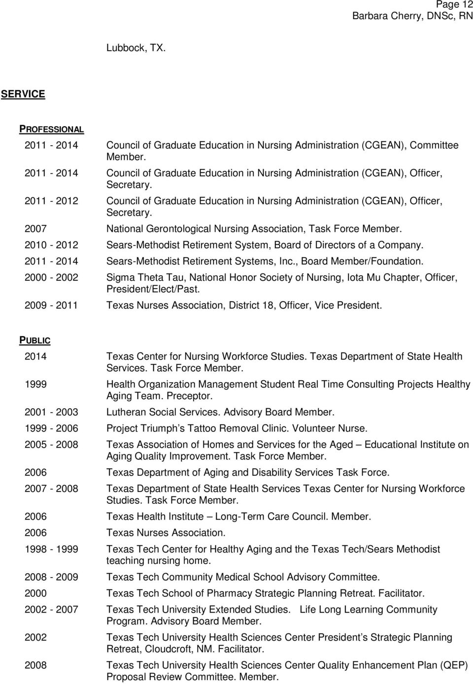 2007 National Gerontological Nursing Association, Task Force Member. 2010-2012 Sears-Methodist Retirement System, Board of Directors of a Company. 2011-2014 Sears-Methodist Retirement Systems, Inc.