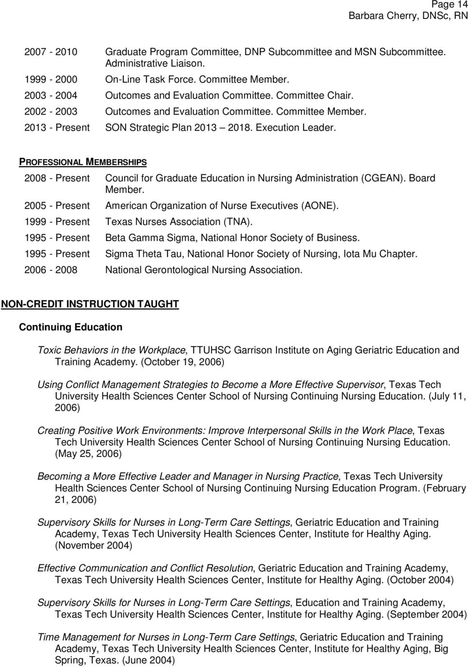 PROFESSIONAL MEMBERSHIPS 2008 - Present Council for Graduate Education in Nursing Administration (CGEAN). Board Member. 2005 - Present American Organization of Nurse Executives (AONE).