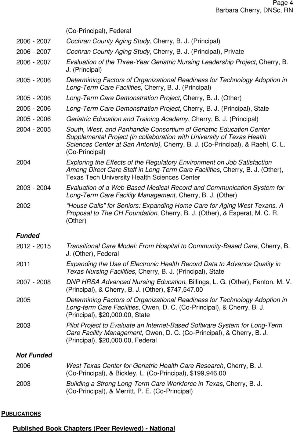 (Principal) 2005-2006 Long-Term Care Demonstration Project, Cherry, B. J. (Other) 2005-2006 Long-Term Care Demonstration Project, Cherry, B. J. (Principal), State 2005-2006 Geriatric Education and Training Academy, Cherry, B.