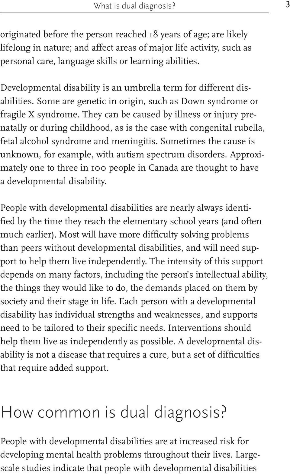 Developmental disability is an umbrella term for different disabilities. Some are genetic in origin, such as Down syndrome or fragile X syndrome.