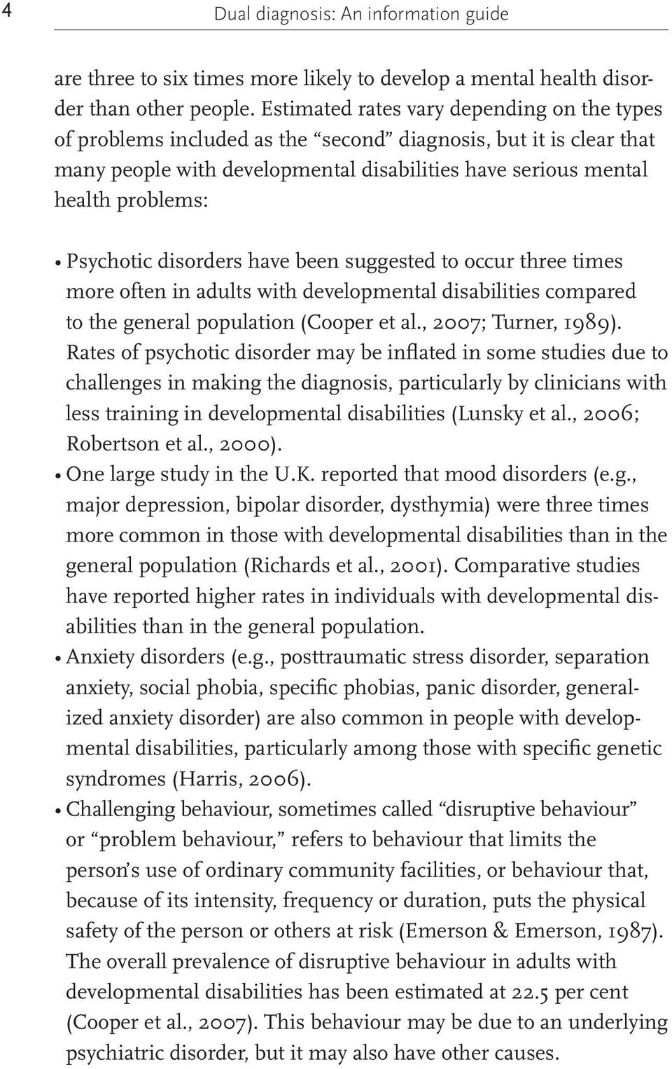 Psychotic disorders have been suggested to occur three times more often in adults with developmental disabilities compared to the general population (Cooper et al., 2007; Turner, 1989).