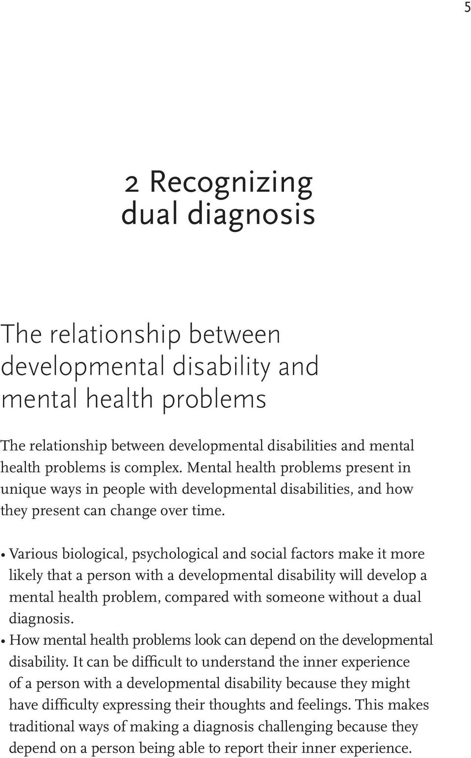 Various biological, psychological and social factors make it more likely that a person with a developmental disability will develop a mental health problem, compared with someone without a dual