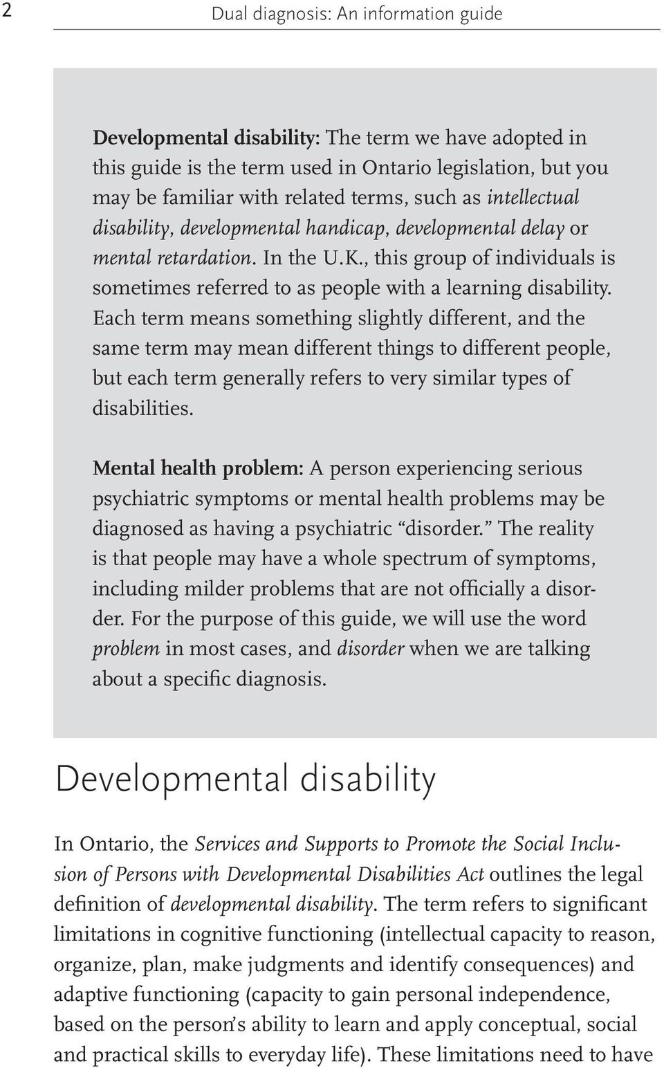 Each term means something slightly different, and the same term may mean different things to different people, but each term generally refers to very similar types of disabilities.