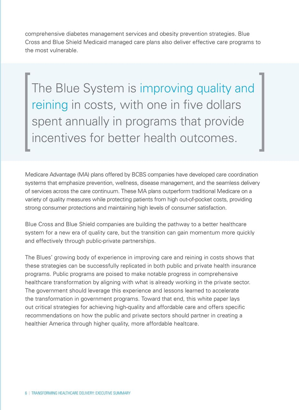Medicare Advantage (MA) plans offered by BCBS companies have developed care coordination systems that emphasize prevention, wellness, disease management, and the seamless delivery of services across