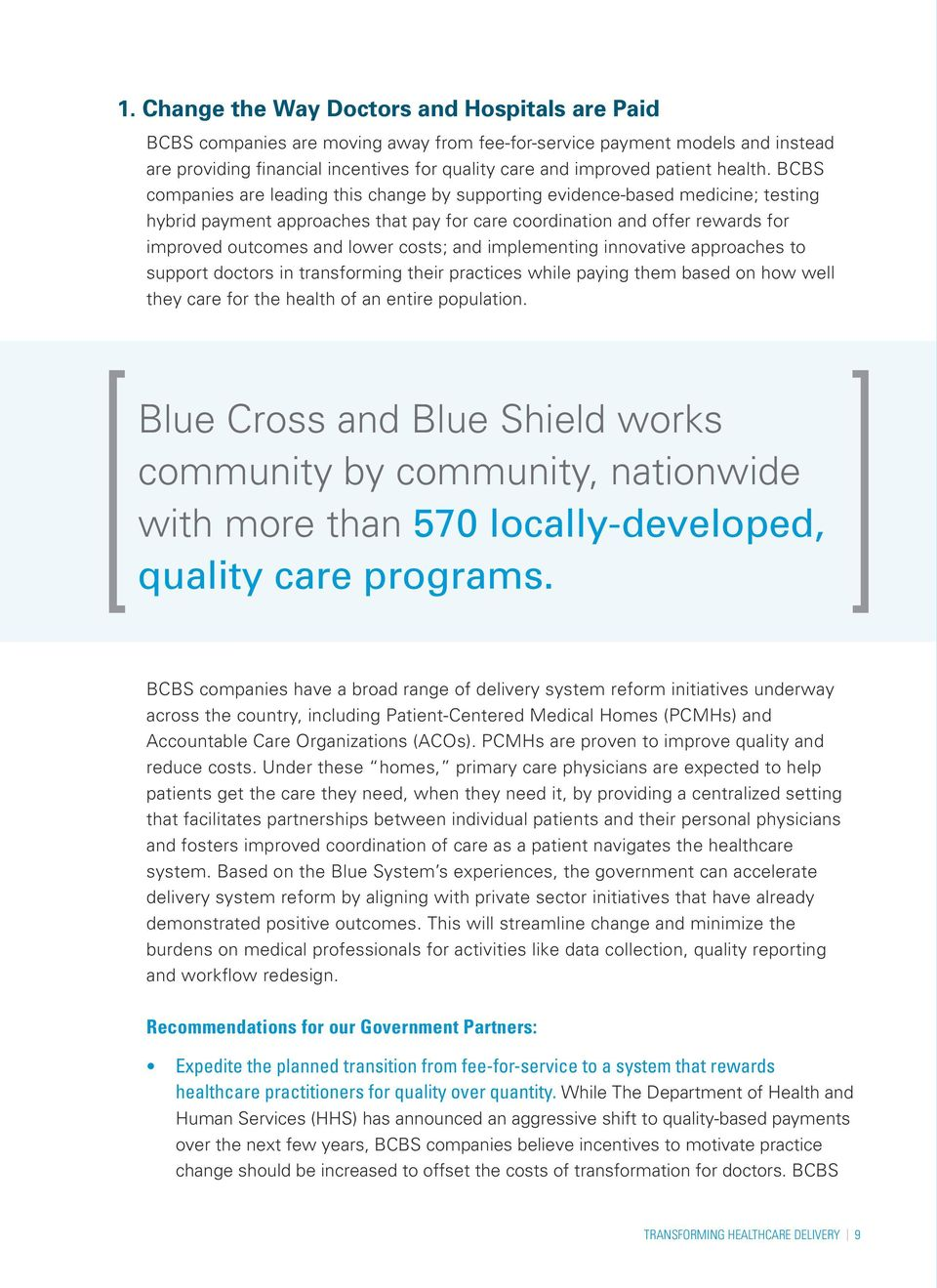 BCBS companies are leading this change by supporting evidence-based medicine; testing hybrid payment approaches that pay for care coordination and offer rewards for improved outcomes and lower costs;