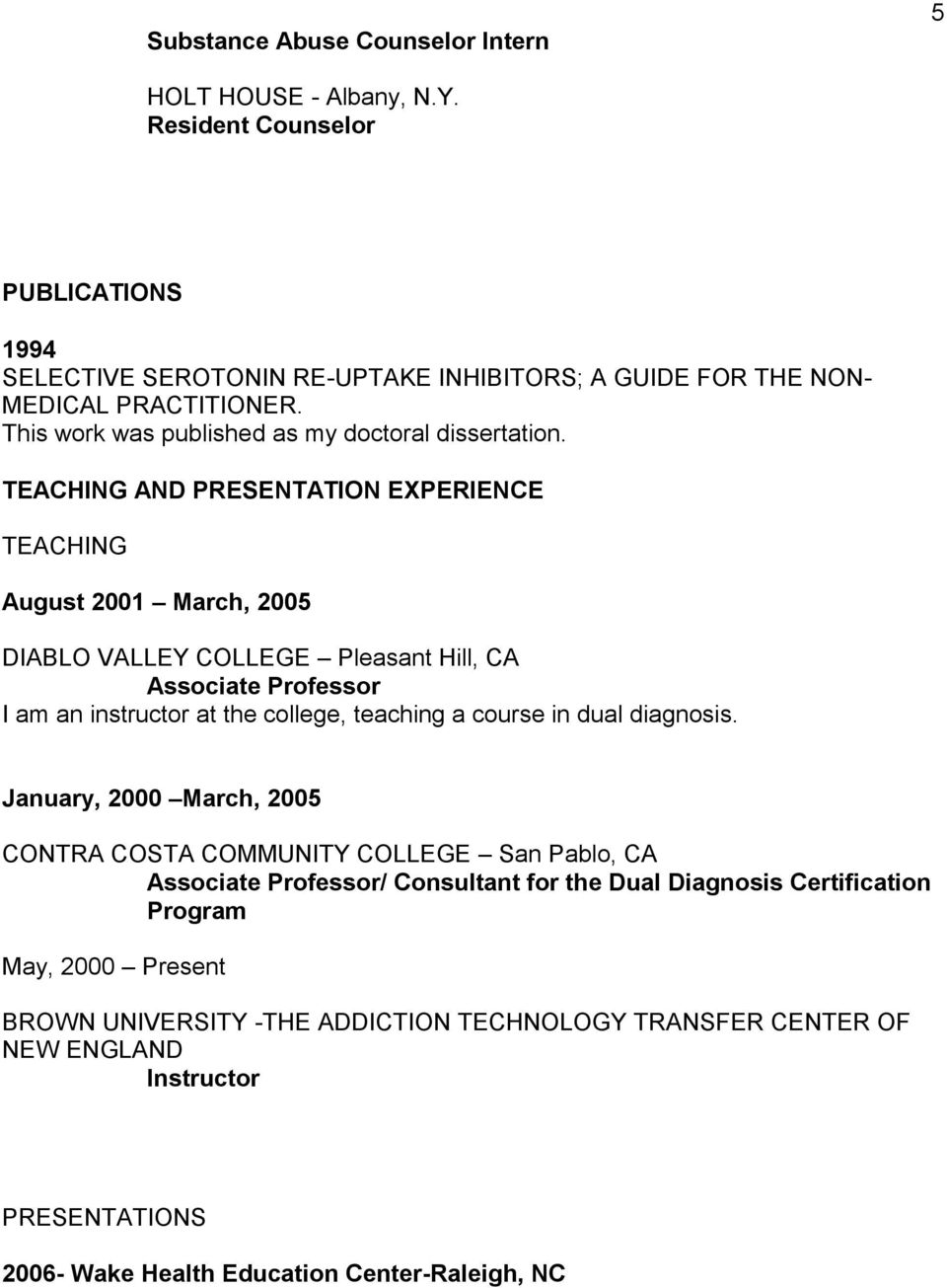 TEACHING AND PRESENTATION EXPERIENCE TEACHING August 2001 March, 2005 DIABLO VALLEY COLLEGE Pleasant Hill, CA Associate Professor I am an instructor at the college, teaching a course in