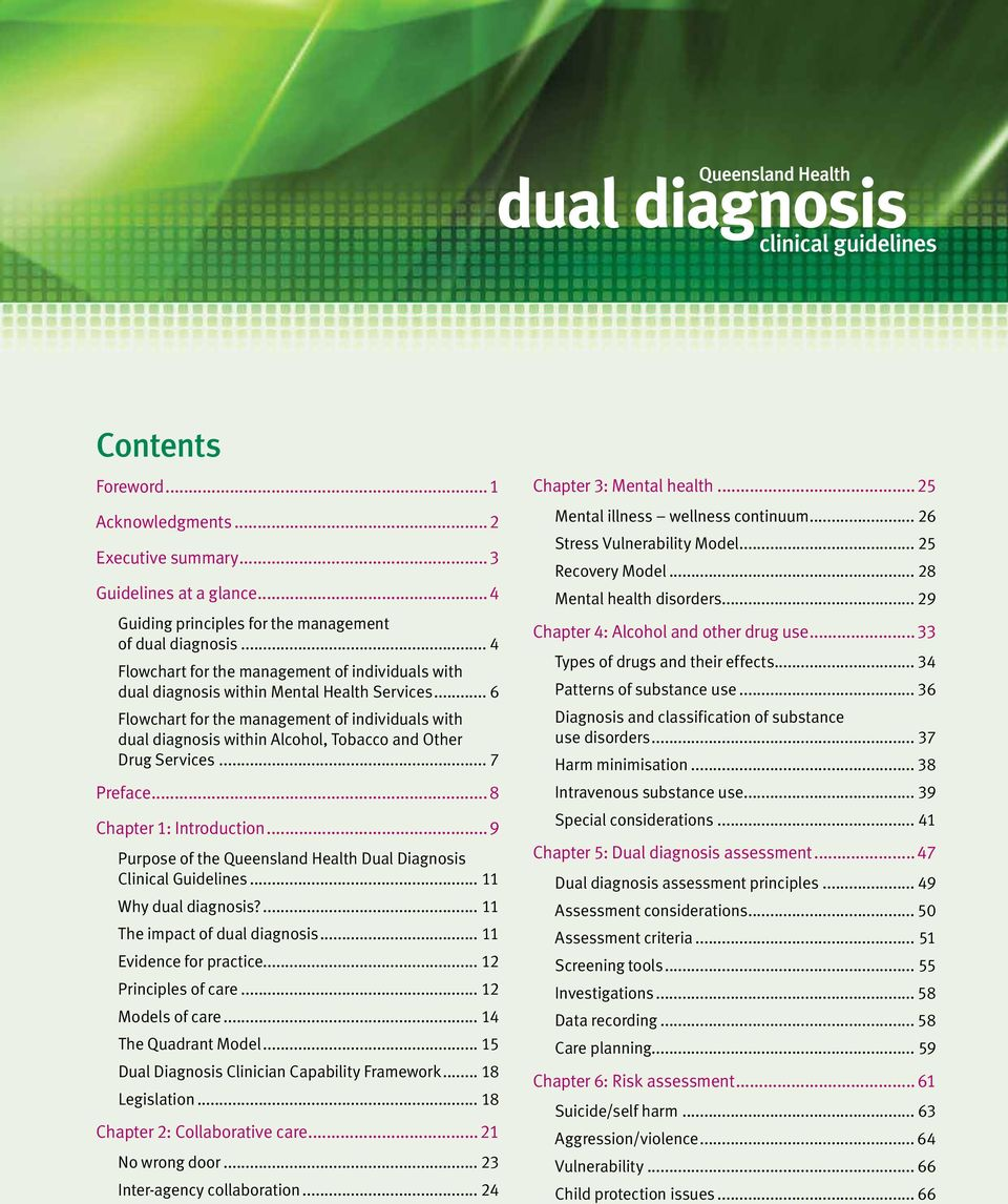..8 Chapter 1: Introduction...9 Purpose of the Queensland Health Dual Diagnosis Clinical Guidelines... 11 Why dual diagnosis?... 11 The impact of dual diagnosis... 11 Evidence for practice.