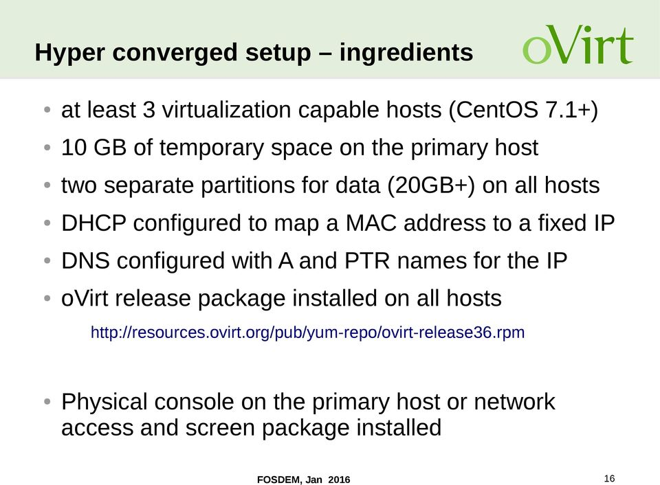 map a MAC address to a fixed IP DNS configured with A and PTR names for the IP ovirt release package installed on all hosts