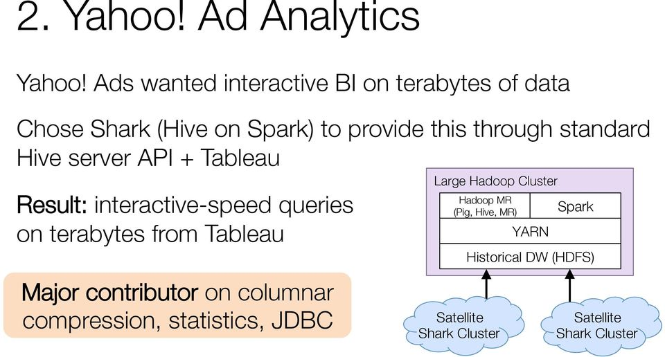standard Hive server API + Tableau Result: interactive-speed queries!