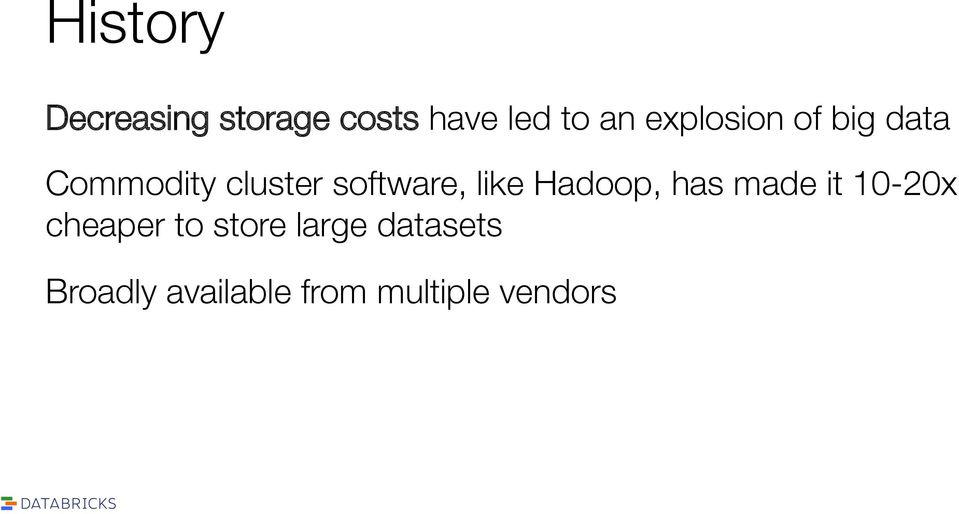 like Hadoop, has made it 10-20x cheaper to store