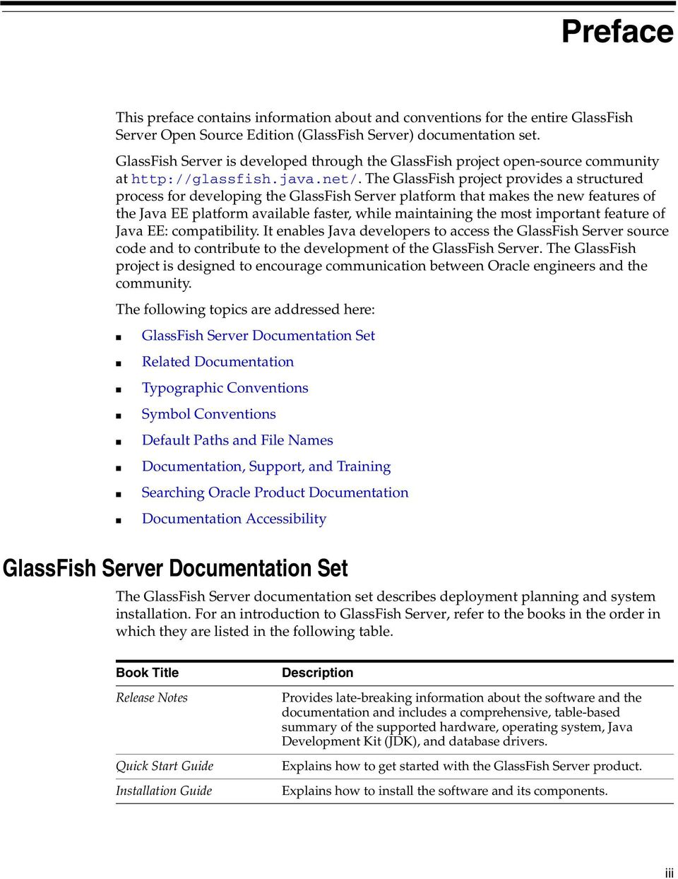 The GlassFish project provides a structured process for developing the GlassFish Server platform that makes the new features of the Java EE platform available faster, while maintaining the most