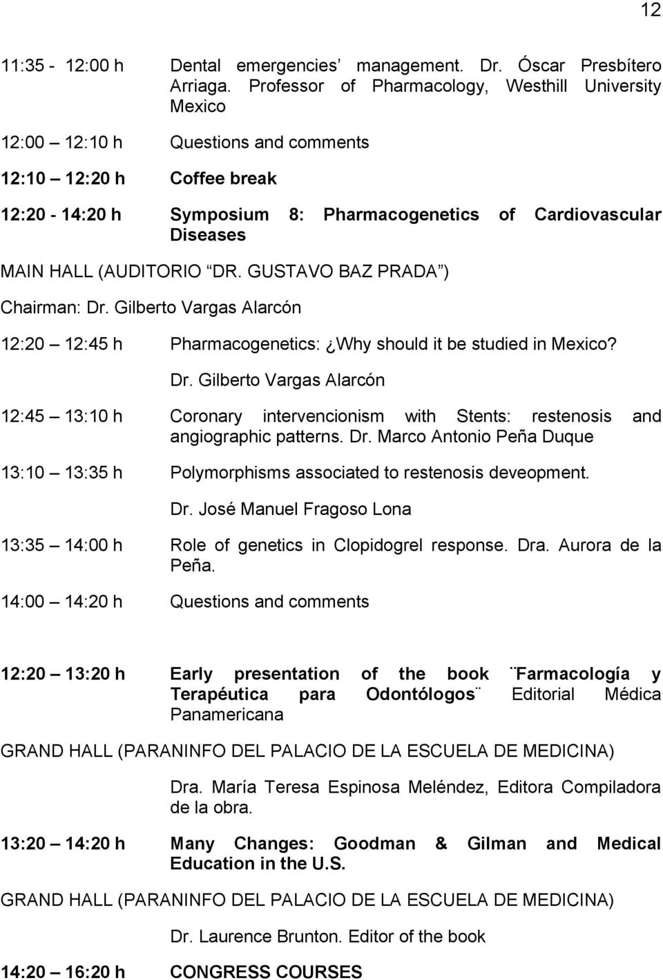 (AUDITORIO DR. GUSTAVO BAZ PRADA ) Chairman: Dr. Gilberto Vargas Alarcón 12:20 12:45 h Pharmacogenetics: Why should it be studied in Mexico? Dr. Gilberto Vargas Alarcón 12:45 13:10 h Coronary intervencionism with Stents: restenosis and angiographic patterns.