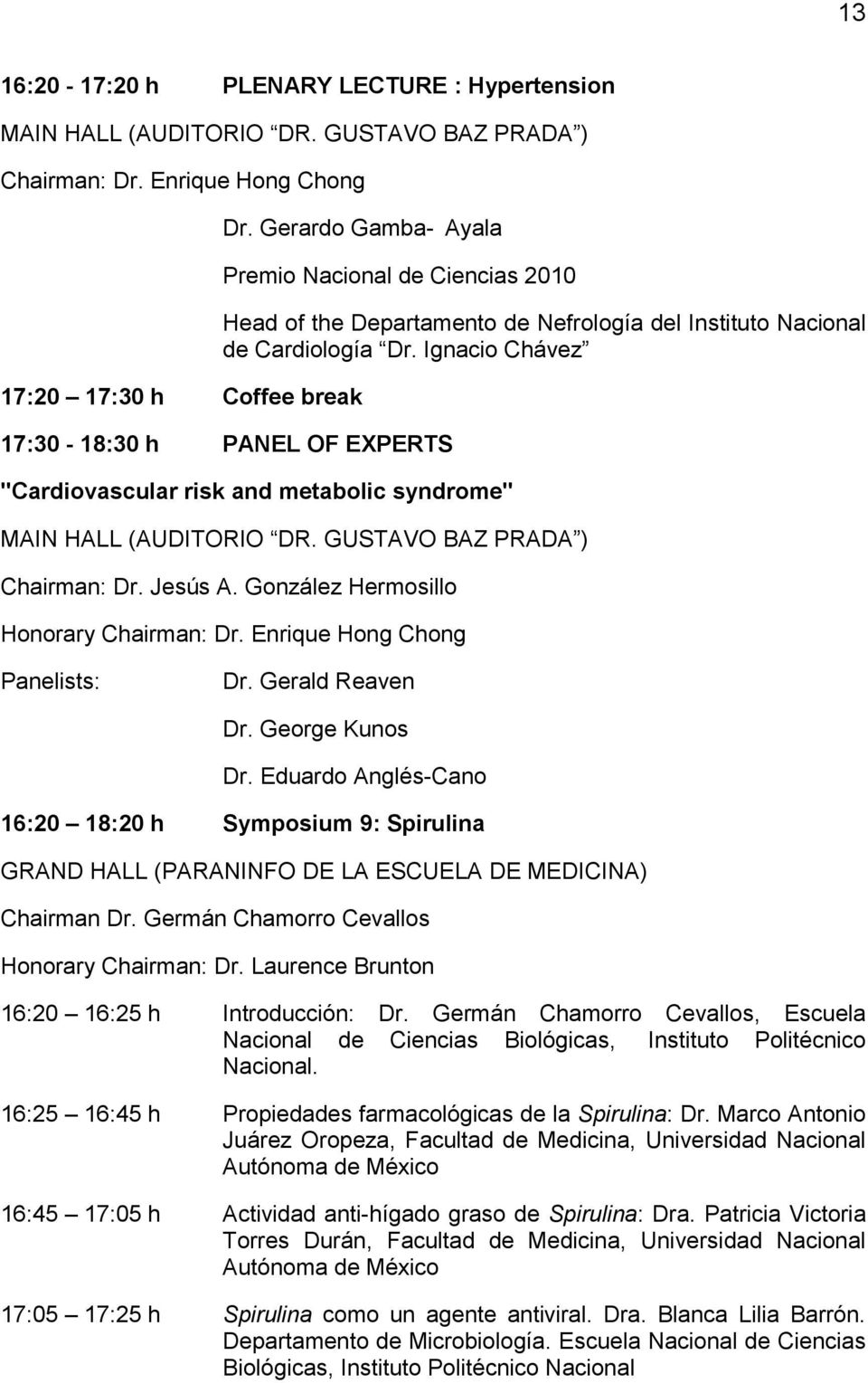 "Ignacio Chávez 17:30-18:30 h PANEL OF EXPERTS ""Cardiovascular risk and metabolic syndrome"" MAIN HALL (AUDITORIO DR. GUSTAVO BAZ PRADA ) Chairman: Dr. Jesús A."