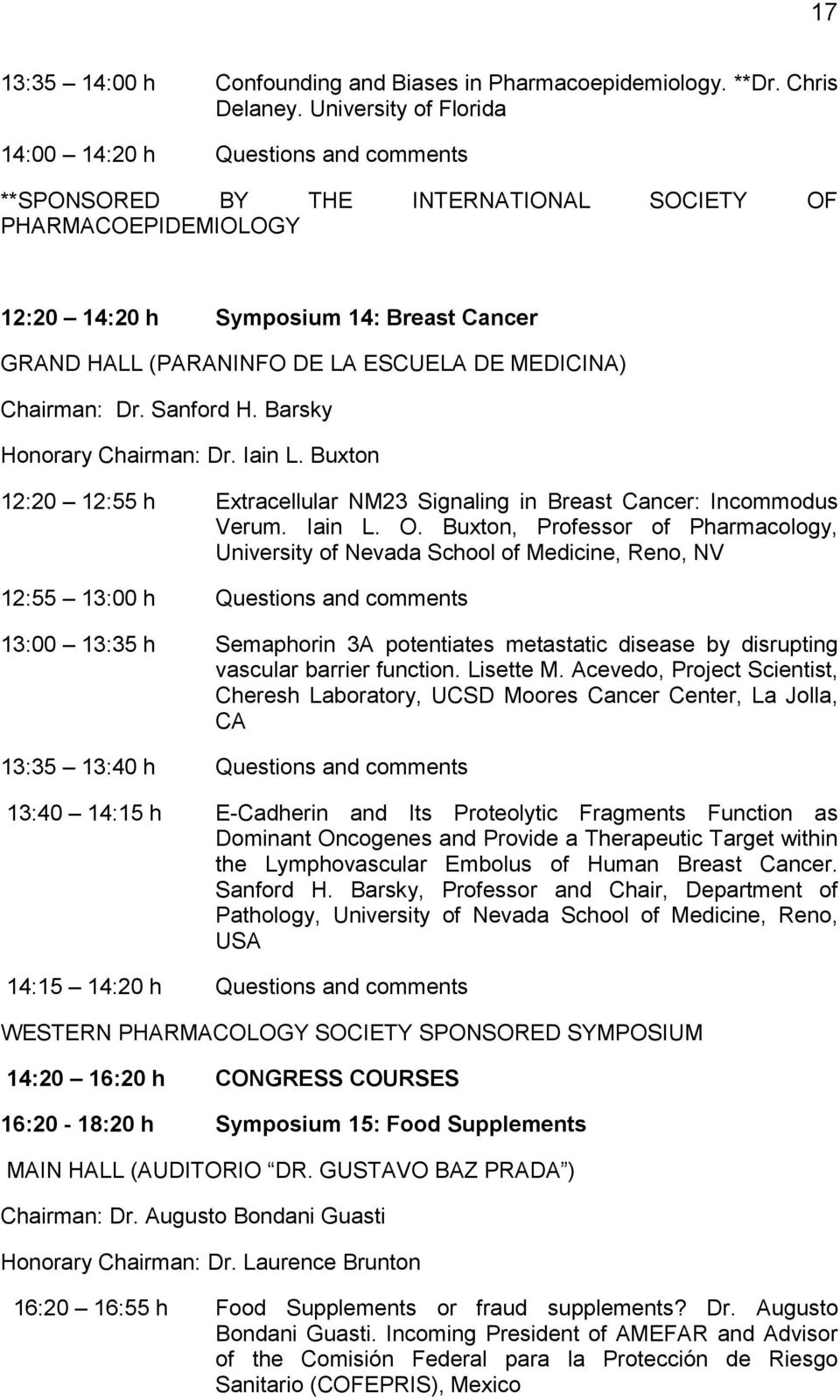 ESCUELA DE MEDICINA) Chairman: Dr. Sanford H. Barsky Honorary Chairman: Dr. Iain L. Buxton 12:20 12:55 h Extracellular NM23 Signaling in Breast Cancer: Incommodus Verum. Iain L. O.