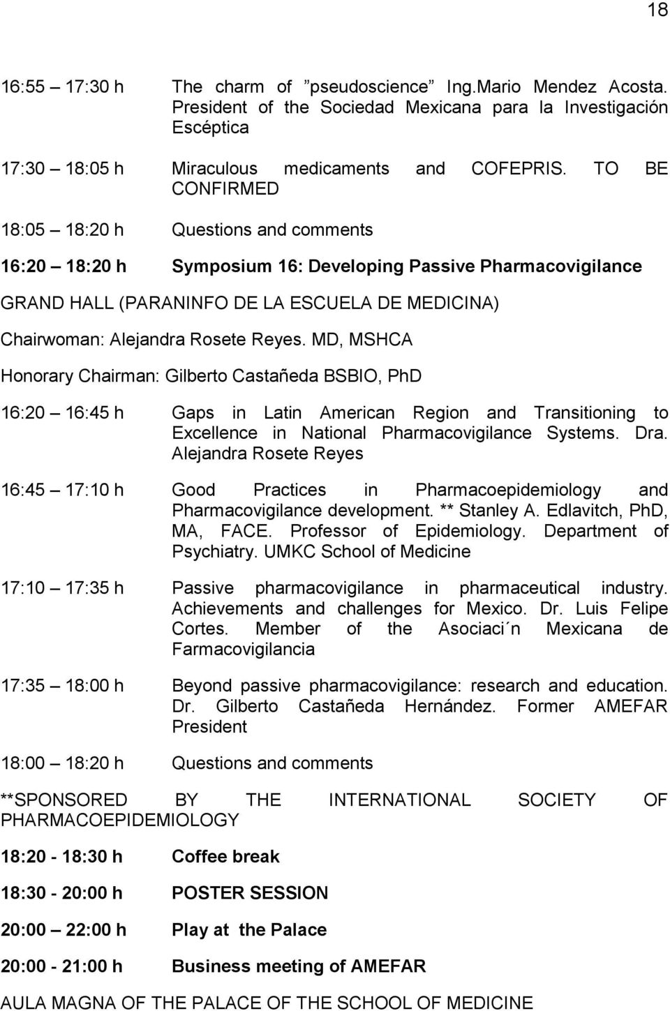 Reyes. MD, MSHCA Honorary Chairman: Gilberto Castañeda BSBIO, PhD 16:20 16:45 h Gaps in Latin American Region and Transitioning to Excellence in National Pharmacovigilance Systems. Dra.