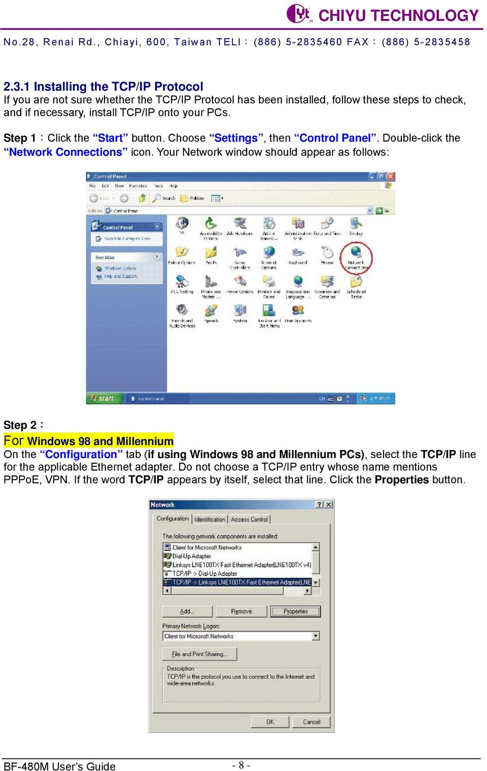 Your Network window should appear as follows: Step 2: For Windows 98 and Millennium On the Configuration tab (if using Windows 98 and Millennium PCs), select the TCP/IP
