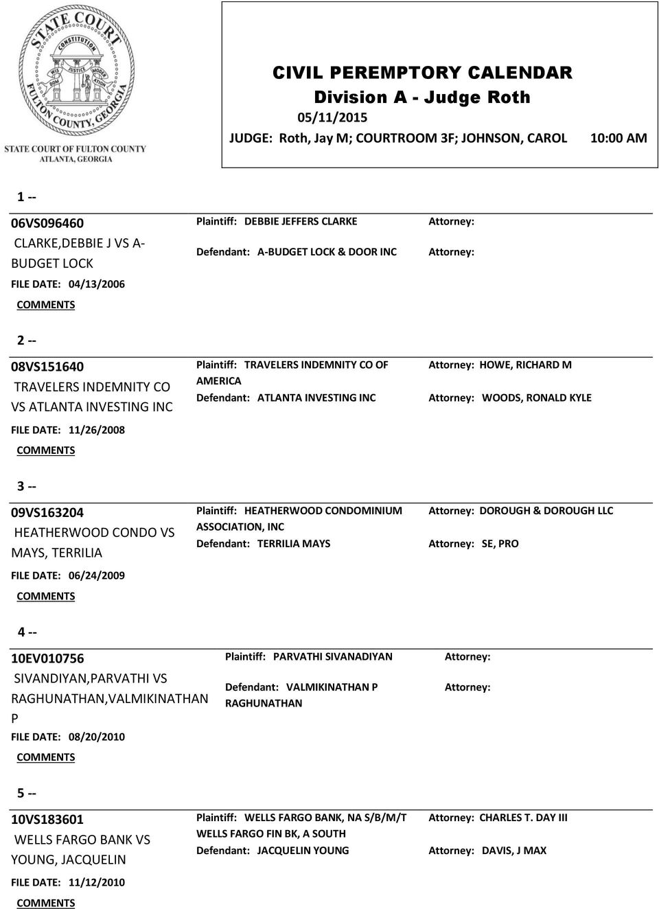 Defendant: ATLANTA INVESTING INC HOWE, RICHARD M WOODS, RONALD KYLE 3 -- 09VS163204 HEATHERWOOD CONDO VS MAYS, TERRILIA FILE DATE: 06/24/2009 Plaintiff: HEATHERWOOD CONDOMINIUM ASSOCIATION, INC