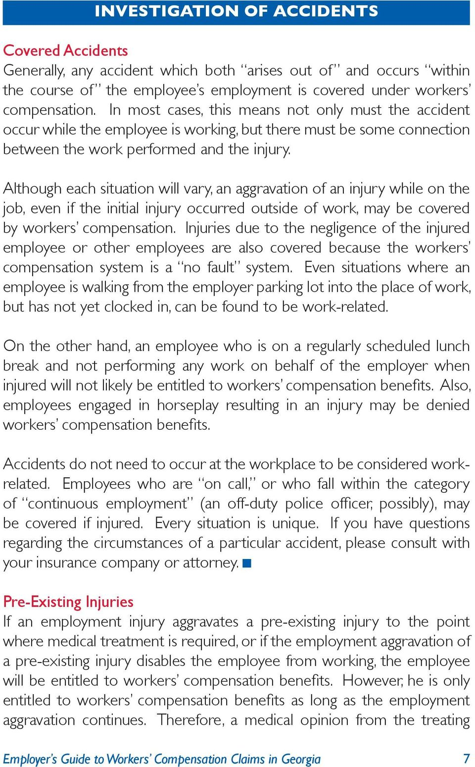 Although each situation will vary, an aggravation of an injury while on the job, even if the initial injury occurred outside of work, may be covered by workers compensation.